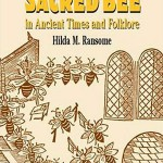 The Sacred Bee in Ancient Times and Folklore - by Hilda M. Ransome
