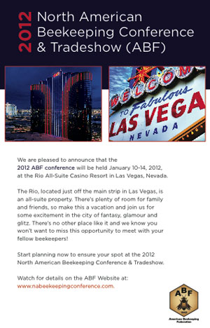 The 2012 North American Beekeeping Conference will be held in Las Vegas, January 10-14.